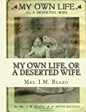 My Own Life, or a Deserted Wife, I. M. Beard, 1453705309