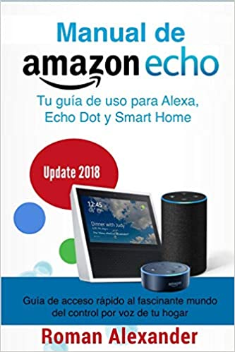 Manual de Amazon Echo: Tu guía de uso para Alexa, Echo Dot y Smart Home (Sistema Smart Home) (Spanish Edition) (Spanish)