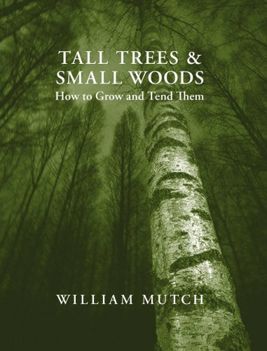 Tall Trees & Small Woods: How to Grow and Tend Them