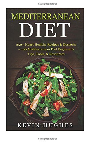 Mediterranean Diet: 250+ Heart Healthy Recipes & Desserts + 100 Mediterranean Diet Beginner's Tips, Tools, & Resources. (Mediterranean Diet Cookbook, ... Burn Fat, Mediterranean Diet Recipes)
