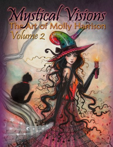 Mystical Visions Volume 2 - The Art of Molly Harrison: Full Color - Featuring a collection of Fairies of the Night, Witches, Halloween themes, tarot ... Visions - The Art -