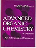 Advanced Organic Chemistry Pt. A : Structure and Mechanisms, Carey, Francis A. and Sundberg, Richard J., 0306434407