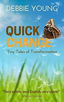Quick Change: Tiny Tales of Transformation by [Young, Debbie]