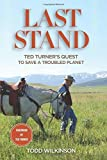Last Stand: Ted Turner's Quest To Save A Troubled Planet 1st edition by Wilkinson, Todd, Turner, Ted (2013) Hardcover