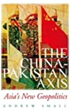 The China-Pakistan Axis: Asia's New Geopolitics