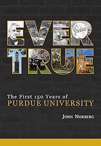 Ever True: 150 Years of Giant Leaps at Purdue University (Founders Series) PDF