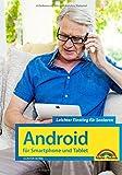 Android für Smartphones & Tablets – Leichter Einstieg für Senioren - die verständliche Anleitung - komplett in Farbe
