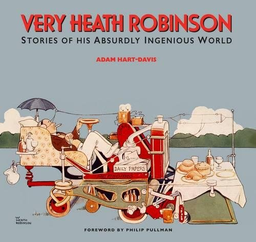 Very Heath Robinson: Stories of His Absurdly Ingenious World