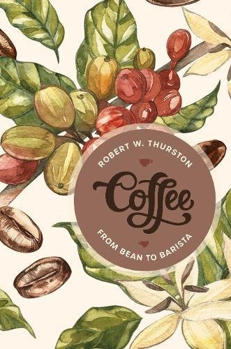 Coffee: From Bean to Barista by Robert W. Thurston