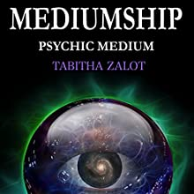 Mediumship: Psychic Medium: Channelling, Clairvoyance & Spiritual Communication for Healing and Light Work Audiobook by Tabitha Zalot Narrated by Jessica Geffen