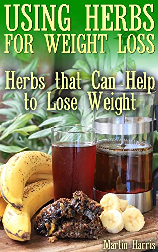 Download for free Using Herbs for Weight Loss: Herbs that Can Help to Lose Weight: