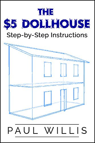 The $5 Dollhouse: Step-by-Step Instructions by [Willis, Paul]