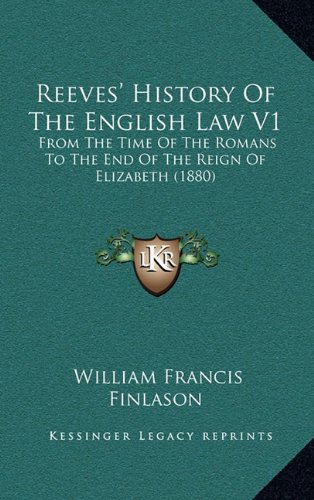 Reeves' History Of The English Law V1: From The Time Of The Romans To The End Of The Reign Of Elizabeth (1880) pdf
