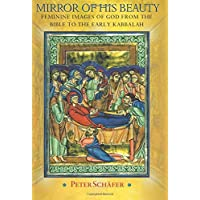 Mirror of His Beauty: Feminine Images of God from the Bible to the Early Kabbalah: 17