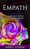 Empath: 2 in 1 Comprehensive Guide to Empaths (April Stone - Spirituality)