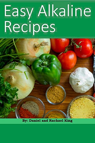 Easy Alkaline Recipes by Daniel King, Rachael King