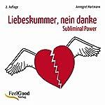 Liebeskummer, nein danke! Subliminal-Hörbuch | Annegret Hartmann
