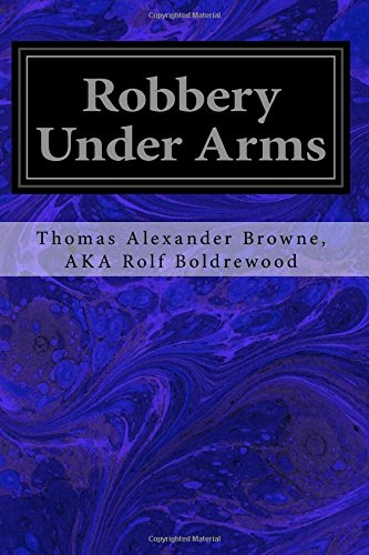 Robbery Under Arms: A Story of Life and Adventure in the Bush and in the Goldfields of Australia ebook