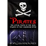 Pirates: The Actual Truth Of The Real Pirates Of The Caribbean Story (Pirates Of The Caribbean History) (Volume 1)