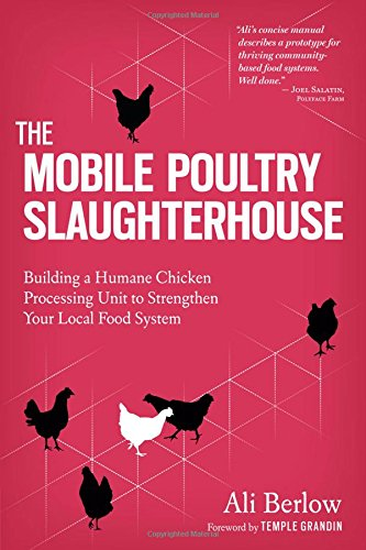 The Mobile Poultry Slaughterhouse: Building a Humane Chicken-Processing Unit to Strengthen Your Local Food System - Beverage Unit