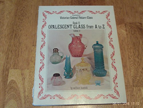 Encyclopedia of Victorian colored pattern glass: Book II. Opalescent glass from A to Z