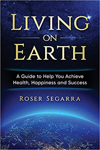 Living On Earth A Guide To Help You Achieve Health Happiness And