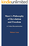 Marx's Philosophy of Revolution and Freedom: A Critical Reconstruction