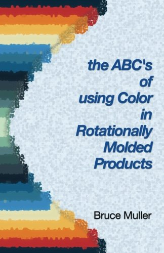 The ABC's of Using Color in Rotationally Molded Products: Rotomolding Color Technology ()