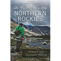 On Fly-Fishing the Northern Rockies:: Essays and Dubious Advice