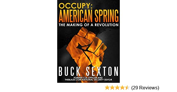 Occupy american spring the making of a revolution kindle edition occupy american spring the making of a revolution kindle edition by buck sexton politics social sciences kindle ebooks amazon fandeluxe Choice Image