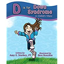 D is for Down Syndrome: A Child's View (ABC's of Childhood Challenges Book 2)