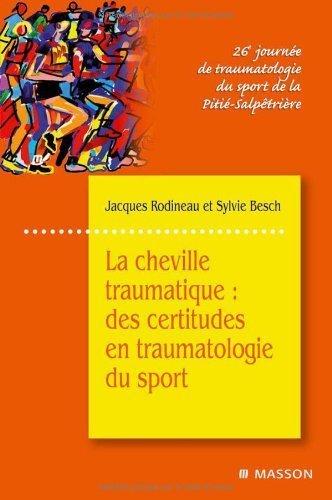 La cheville traumatique : Des certitudes en traumatologie du sport de Sylvie Besch (1 novembre 2008) Broché