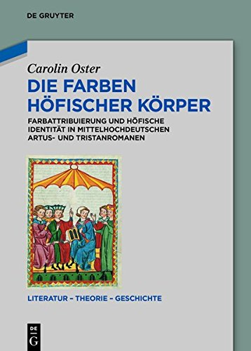 Die Farben höfischer Körper: Farbattribuierung und höfische Identität in mittelhochdeutschen Artus- und Tristanromanen (Literatur - Theorie - Geschichte, Band 6)