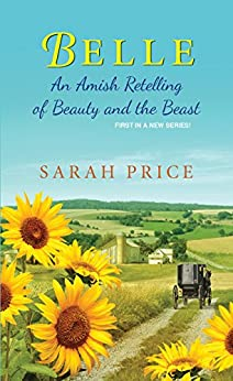 Belle: An Amish Retelling of Beauty and the Beast (An Amish Fairytale) by [Price, Sarah]