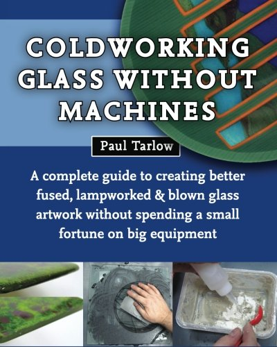 Coldworking Glass Without Machines: NR Ed. PDF