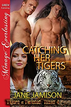 Catching Her Tigers [Tigers of Twisted, Texas 4] (Siren Publishing Menage Everlasting) by [Jamison, Jane]