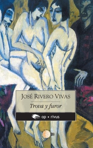 Trova y Furor (Spanish Edition): José Rivero Vivas: 9788499418285: Amazon.com: Books