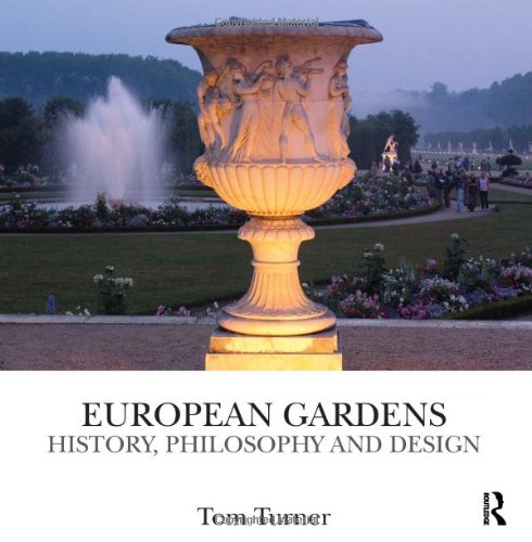 European Gardens: History, Philosophy and Design