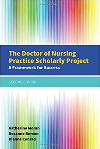 The Doctor of Nursing Practice Scholarly Project: A Framework for Success Katherine J. Moran, Dianne Conrad, and Rosanne Burson
