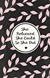 img - for She believe she could so she did, Watercolor flower (Composition Book Journal and Diary): Inspirational Quotes Journal Notebook, Dot Grid (110 pages, 5.5x8.5