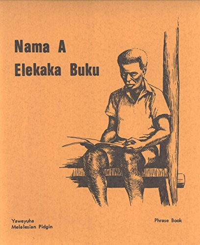 Nama a Elekaka Buku = Hap Tok Bilong Yaweyuha Na Pisin = Phrases in Yaweyuha and Melanesian Pidgin...