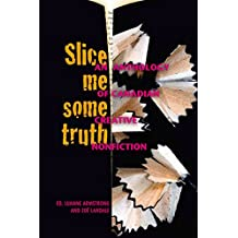 Slice Me Some Truth: An Anthology of Canadian Creative Nonfiction