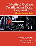 Medical Coding Certification Exam Preparation : A Comprehensive Guide, Stewart, Cynthia L. and Ward, Cynthia L., 0077862058