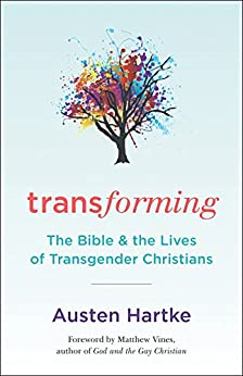 Transforming: The Bible and the Lives of Transgender Christians by [Hartke, Austen]