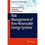 Risk Management of Non-Renewable Energy Systems (Springer Series in Reliability Engineering)