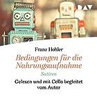 Bedingungen für die Nahrungsaufnahme: Satiren Hörbuch von Franz Hohler Gesprochen von: Franz Hohler