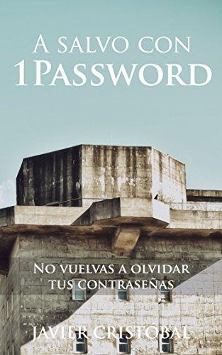 A salvo con 1Password: no vuelvas a olvidar tus contraseñas (Spanish Edition) by