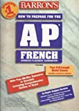 Barron's How to Prepare for the Ap French : Advanced Placement Examination, Amiry, Laila, 0764101048