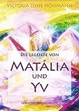 Die Legende Von Matália und Yv, Victoria Luise Hohmann, 3839121043