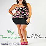 Big Temptation: Volume 3: In Too Deep | Aubrey Skye